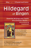 Hildegard of Bingen: Essential Writings and Chants of a Christian Mystic— Annotated & Explained